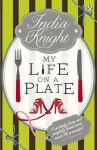 My Life on a Plate. India Knight - India Knight