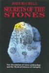 Secrets of the Stones: New Revelations of Astro-Archaeology and the Mystical Sciences of Antiquity - John Michell