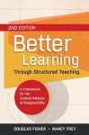 Better Learning Through Structured Teaching: A Framework for the Gradual Release of Responsibility, 2nd Edition - Douglas Fisher, Nancy Frey