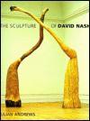 The Sculpture of David Nash - Julian Andrews, David Nash