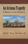 An Arizona Tragedy: A Bailey Crane Mystery - Billy Ray Chitwood