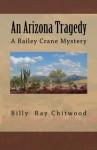 An Arizona Tragedy: A Bailey Crane Mystery - Billy Ray Chitwood
