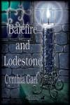 The Balefire Chronicles: Balefire and Lodestone - Cynthia Gael