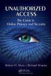 Unauthorized Access: The Crisis in Online Privacy and Security - Robert Sloan, Richard Warner