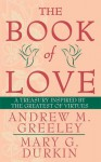 The Book of Love: A Treasury Inspired By The Greatest of Virtues - Andrew M. Greeley, Mary G. Durkin