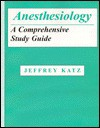 Anesthesiology: A Comprehensive Study Guide - Jeffrey Katz