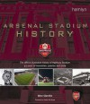 Arsenal Stadium History: The Official Illustrated History Of Highbury Stadium 93 Years Of Innovation, Passion And Pride - Brian Glanville