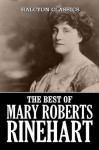 The Best of Mary Roberts Rinehart: 23 Novels and Short Stories (Unexpurgated Edition) (Halcyon Classics) - Mary Roberts Rinehart