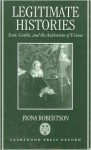 Legitimate Histories: Scott, Gothic, and the Authorities of Fiction - Fiona Robertson, Douglas A. Gray, Stephen Gill, Roger H. Lonsdale, Emrys Jones, Christopher Butler