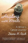 Healing With Words: A Writer's Cancer Journey - Diana Raab, Melvin J. Silverstein M.D