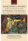 Joachim of Fiore and the Myth of the Eternal Evangel in the Nineteenth and Twentieth Centuries - Warwick Gould, Marjorie Reeves