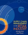 Supply Chain Management in the Retail Industry - Michael Hugos, Chris Thomas