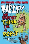 Help! My Parents Think I'm A Robot!: 10 Just Shocking Stories - Andy Griffiths, Terry Denton