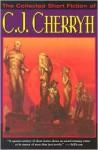 The Collected Short Fiction of C.J. Cherryh - C.J. Cherryh
