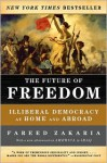 The Future of Freedom: Illiberal Democracy at Home and Abroad - Fareed Zakaria