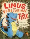 Linus the Vegetarian T. rex: with audio recording - Robert Neubecker