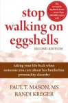 Stop Walking on Eggshells: Taking Your Life Back When Someone You Care About Has Borderline Personality Disorder - Paul Mason, Randi Kreger