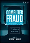 Computer Fraud Casebook: The Bytes that Bite - Joseph T. Wells