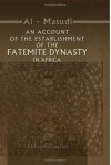 An Account of the Establishment of the Fatemite Dynasty in Africa: Being the Annals of That Province from the Year 290 of the Heg'ra to the Year 300. Ascribed to El Mas'ûdi - Mas'udi