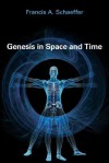 Genesis in Space and Time; The Flow of Biblical History (Bible Commentary for Layman) - Francis August Schaeffer