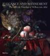Elegance and Refinement: The Still-Life Paintings of Willem van Aelst - Tanya Paul, James Clifton, Julie Berger Hochstrasser, Arthur K. Wheelock Jr.