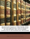 Montaigne's Essays in Three Books: With Notes and Quotations. and an Account of the Author's Life. with a Short Character of the Author and Translator - George Savile, 1st Marquess of Halifax, Michel de Montaigne