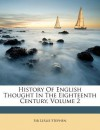 History of English Thought in the Eighteenth Century, Volume 2 - Leslie Stephen