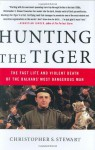 Hunting the Tiger: The Fast Life and Violent Death of the Balkans' Most Dangerous Man - Christopher S. Stewart
