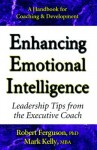 Enhancing Emotional Intelligence: Leadership Tips from the Executive Coach - Mark Kelly, Robert Ferguson