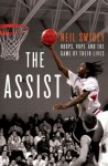 The Assist: Hoops, Hope, and the Game of Their Lives - Neil Swidey