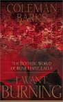I Want Burning: The Ecstatic World of Rumi, Hafiz and Lalla - Coleman Barks