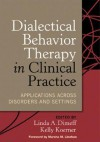 Dialectical Behavior Therapy in Clinical Practice: Applications across Disorders and Settings - Linda A. Dimeff, Marsha M. Linehan