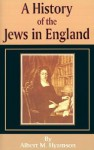 A History of the Jews in England - Albert M. Hyamson