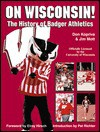 On Wisconsin!: The History of Badger Athletics from 1896-1998 - Jim Mott