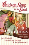 Chicken Soup for the Soul: The Gift of Christmas: A Special Collection of Joyful Holiday Stories - Jack Canfield, Mark Victor Hansen, Amy Newmark