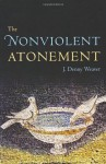 The Nonviolent Atonement - J. Denny Weaver