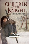 Children of the Knight - Michael J. Bowler