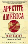 Appetite for America: How Visionary Businessman Fred Harvey Built a Railroad Hospitality Empire That Civilized the Wild West - Stephen Fried
