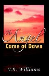 The Angel Came at Dawn - R. Williams
