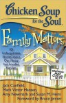 Chicken Soup for the Soul: Family Matters: 101 Unforgettable Stories about Our Nutty but Lovable Families - Jack Canfield, Mark Victor Hansen, Amy Newmark, J.M. Cornwell