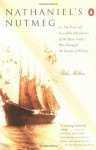 Nathaniel's Nutmeg: Or the True and Incredible Adventures of the Spice Trader Who Changed the Course of History - Giles Milton
