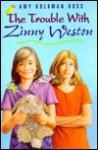 The Trouble with Zinny Weston - Amy Goldman Koss