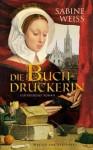 Die Buchdruckerinhistorischer Roman - Sabine Weiss