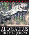 Allosaurus and Other Dinosaurs and Reptiles from the Upper Jurassic - David West