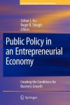 Public Policy in an Entrepreneurial Economy: Creating the Conditions for Business Growth - Zoltan J. Acs, Roger R. Stough