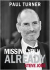 Missing You Already: Apple After Steve Jobs - Paul Turner