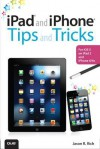 iPad and iPhone Tips and Tricks: For iOS 5 on iPad 2 and iPhone 4/4s - Jason R. Rich