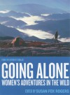 Going Alone: Women's Adventures in the Wild - Susan Fox Rogers