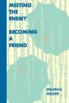 Meeting the Enemy, Becoming a Friend - Melinda Gelder