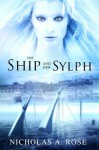 The Ship And Her Sylph (The Flying Cloud Trilogy) - Nicholas A. Rose, Stephanie Dagg, Fiona Jayde